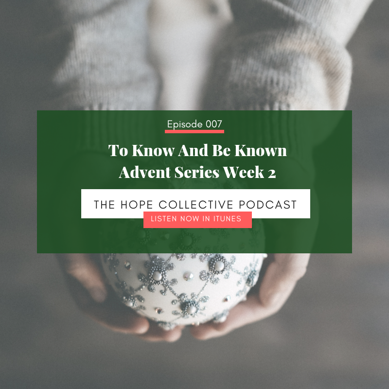 To Know and Be Known - Advent Series Week 2 - The Hope Collective Podcast