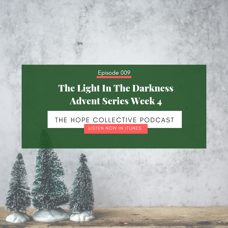 The Light In The Darkness - Advent Series Week 4 - The Hope Collective Podcast