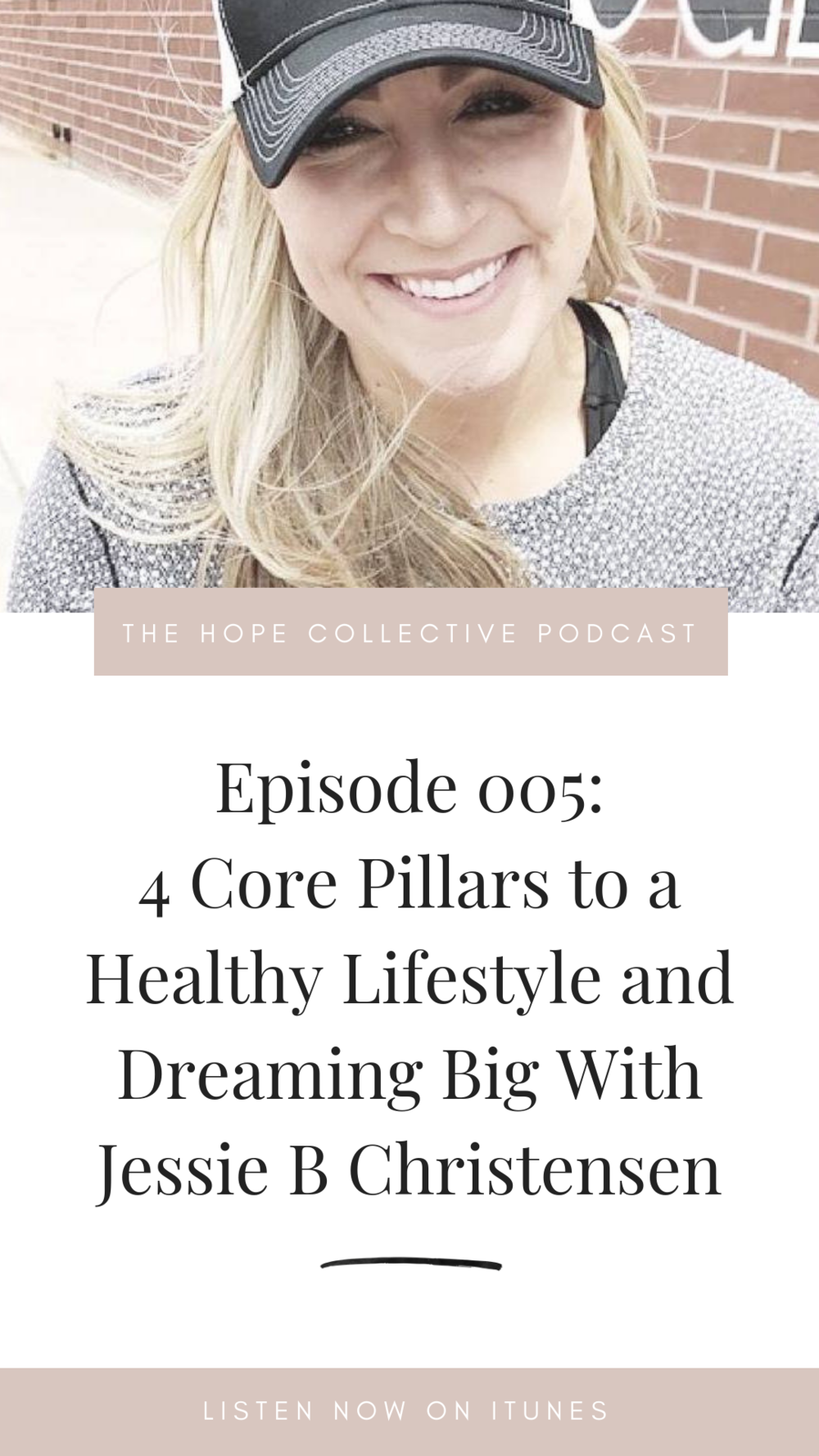 JESSIE B CHRISTENSEN - HEALTHY LIFESTYLE AND DREAMING BIG - THE HOPE COLLECTIVE PODCAST