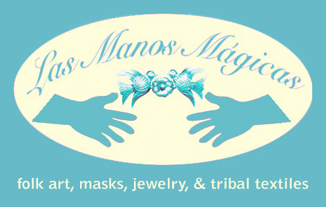 Las Manos Magicas Folk Art, Masks, Jewelry, and Tribal Textiles