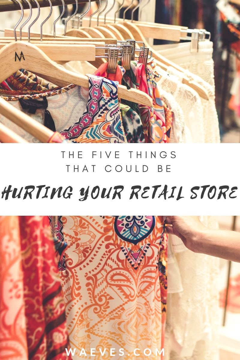5Things that Culd be Hurting Your Retail Store