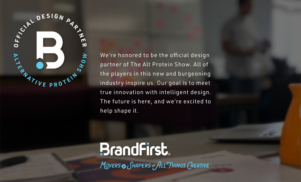BrandFirst - Official Design Partner for The Alternative Protein ShowLearn More »