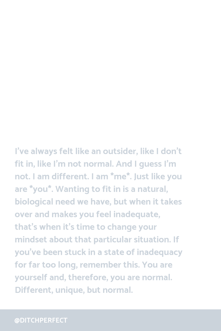 Do you ever feel 'not normal'? I've always felt like an outsider, like I don't fit in, like I'm not normal. And I guess I'm not. I AM different. I am *me*. Just like you are *you*. If you've been stuck in a state of inadequacy for far too long, remember this. You are yourself and, therefore, you are normal. Different, unique, but normal. #recoveringperfectionist #creativeentrepreneur