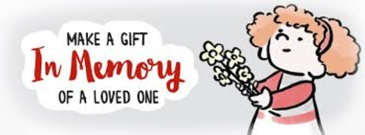 Your memorial gift will keep your loved one's name alive.
