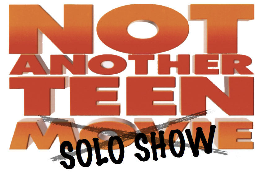 Not Another Teen Solo Show
