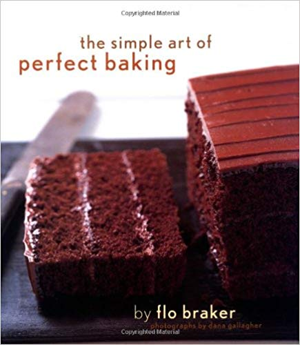 The Simple Art of Perfect Baking, by Flo Braker