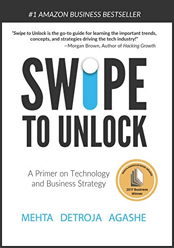 "Swipe to Unlock: The Insider's Guide to Tech and Business Strategy - ""Even if you don't need to know any technology for your career, you still use it every day – you probably have a very advanced piece of technology in your pocket (or your hand) right now.""– Metha, Detroja, and Agashe"