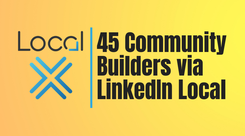 45 Community Builders via LinkedIn Local -