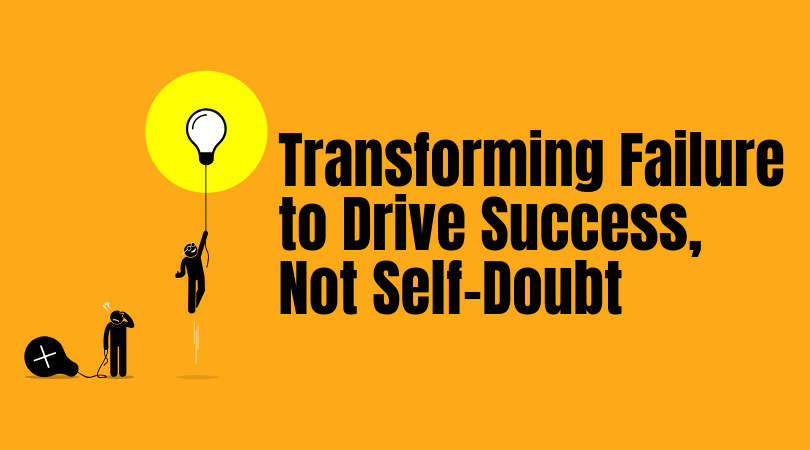 Transforming Failure to Drive Success, Not Self-Doubt -