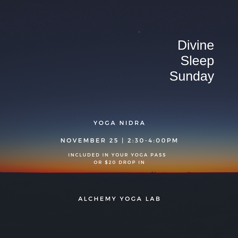 Divine Sleep Sunday - November 25, 2018 | 2:30-4:00PM RegisterClass Included in Your Yoga Pass or $20 Drop InYoga nidra is the practice of conscious relaxation. Yoga nidra works by gently guiding you through four main stages of brain wave activity – beta, alpha, theta and delta – arriving at a state between wakefulness and sleep. Science has measured the benefits to the body of one 30-minute practice of yoga nidra equals approximately two hours of deep sleep. This class includes gentle movement to help the mind and body settle for divine sleep.