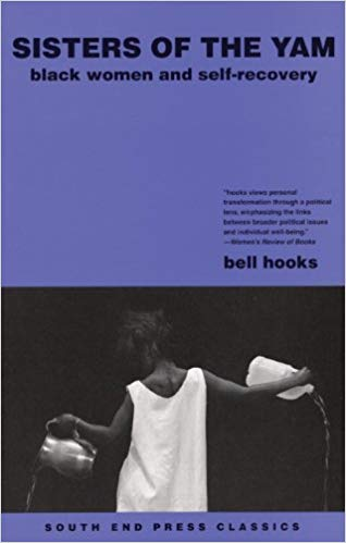 sisters of the yam: black women and self-recovery ,  bell hooks