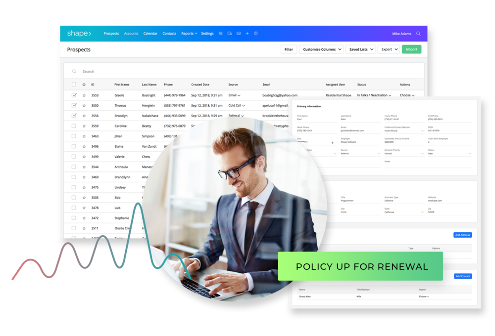 Manage your clients & agency. - Arm your agents with a system that tracks history, automates communication, and documents across policyholders and carriers.