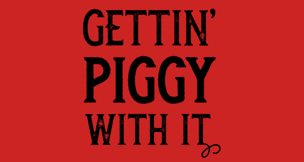GettinPiggyWithIt.png