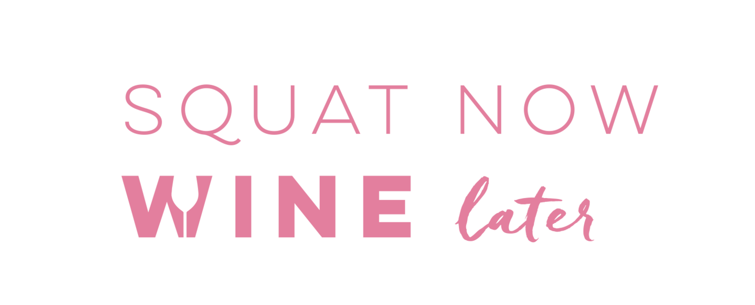SQUAT NOW WINE LATER