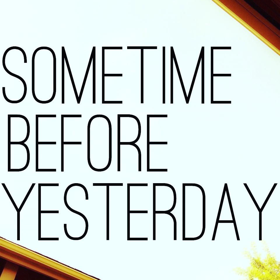 SometimeBeforeYesterday.jpg