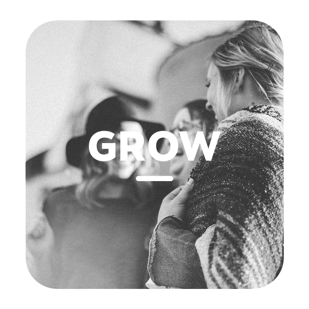 JOIN A GROUP - Watch your faith grow through investing in relationships with people who want to learn and grow with you.