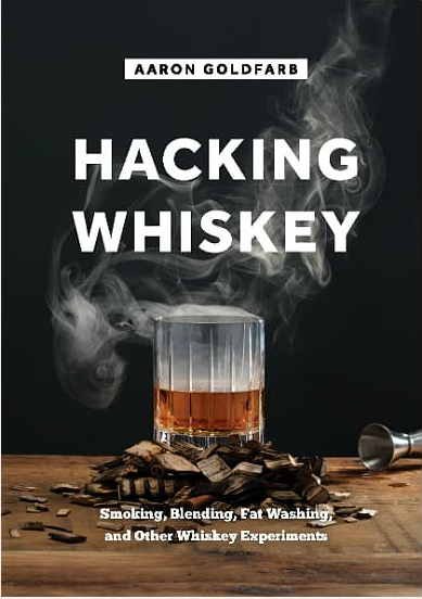 Book Review: Hacking Whiskey by Aaron Goldfarb — K&L Spirits