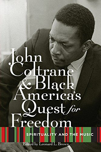 John Coltrane and Black America's Quest for Freedom: Spirituality and the Music (Published by Oxford University Press, 2010)