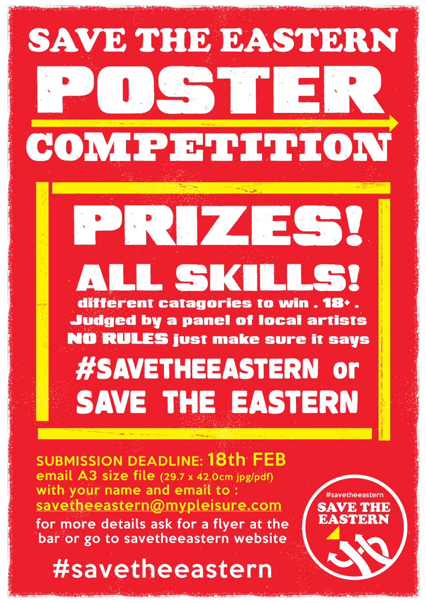 SAVE THE EASTERN - SIGN THE PETITIONThe Great Eastern will cease to exist in its current form from March, when pub company ei publican partnerships (formerly Enterprise Inns) plans to take the property back from current operators Pleisure who have run the pub for more than 20 years.Worse still, this is part of ei's plan to take back Pleisure's other pubs in Brighton, namely The St James Tavern and The Office.The campaign to save the Great Eastern has begun - please sign this petition and join the voices calling for pub to stay open in its current form.POSTER COMPETITIONWe have launched a competition to design a poster for the Save the Eastern campaign.PRIZES to be won!All Skills & All Styles WelcomeNO RULES just make sure it says #SAVETHEEASTERN orSAVE THE EASTERNdifferent categories to win . 18+ .Judged by a panel of local artists Mike Levy & Chris SickFREE ENTRYjust email your entry to savetheeastern@mypleisure.com