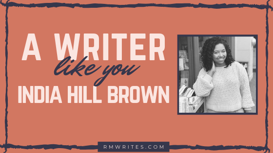 A writer like you: India Hill Brown — RMW