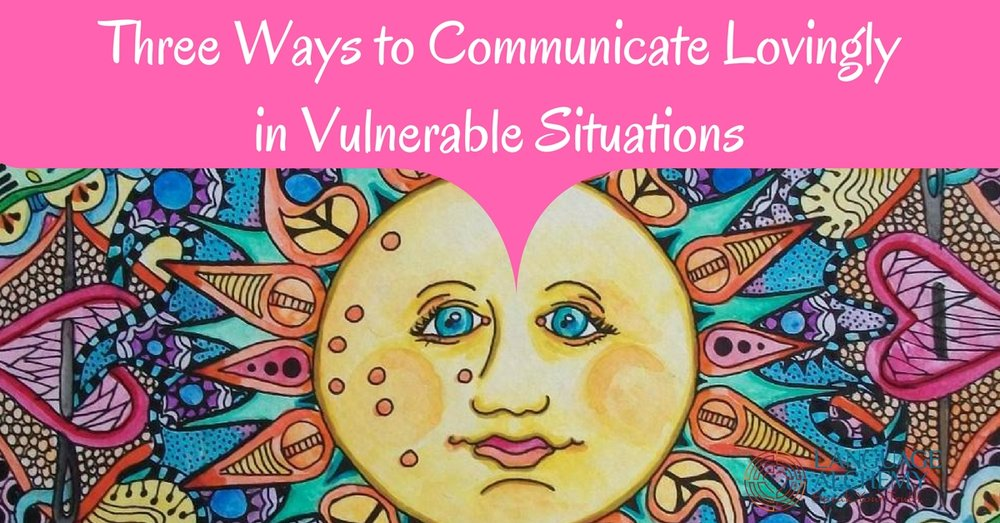 Three-Ways-to-Communicate-Lovingly-in-Vulnerable-Situations-1-copy.jpg