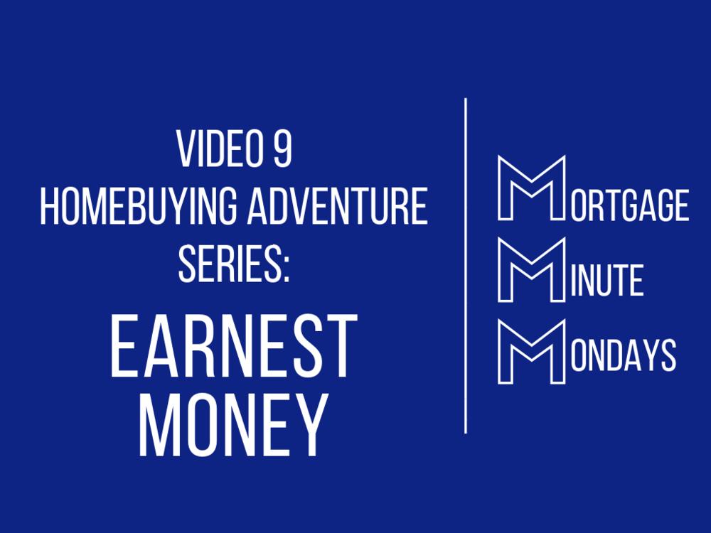 Video 9 Homebuying Adventure: Earnest Money