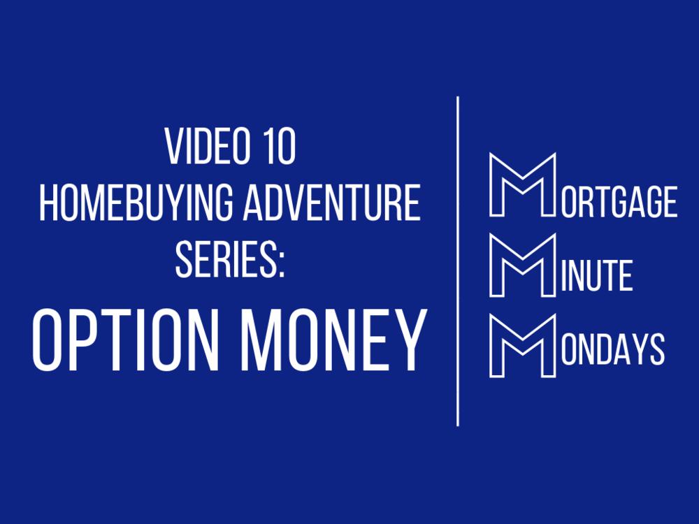 Video 10 Homebuying Adventure: Option Money