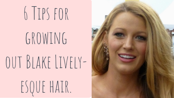 How to grow out Blake Lively-esque hair. (1).png