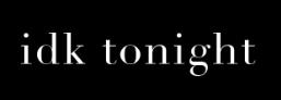 idk tonight.jpg