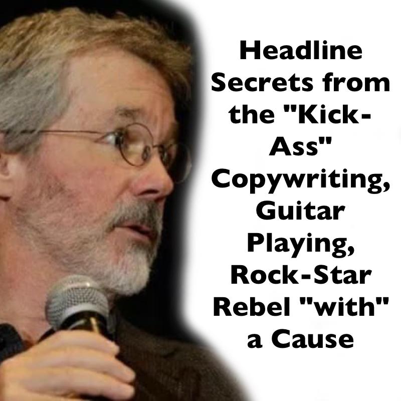 """Headline Secrets from THE """"Kick-Ass"""" Copywriter"""