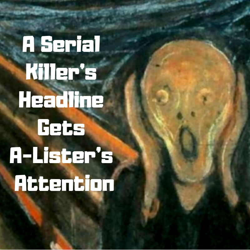 A Serial Killer's Headline Gets A-Lister's Attention