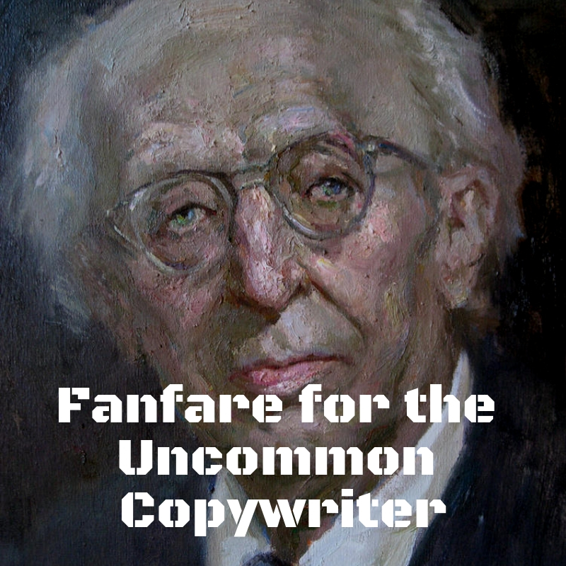 Fanfare for the Uncommon Copywriter