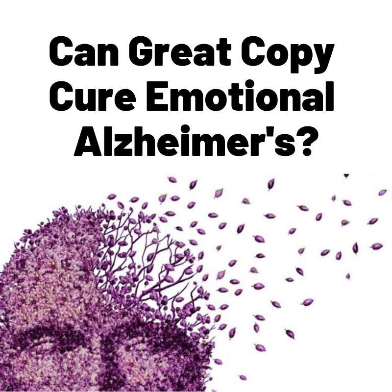 Can Great Copy Cure Emotional Alzheimer's?