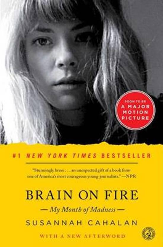 """8. Brain on Fire, Susannah Cahalan - Genre: AutobiographySamenvatting van het boek in twee zinnen: Een jonge Amerikaanse journaliste beschrijft hoe ze op haar vierentwintigste plotseling ernstig psychisch en later ook lichamelijk ziek werd. Brain on Fire biedt een uniek perspectief op de werking van het brein en de kwetsbaarheid van ons gezond verstand.Favoriete quote: """"We are, in the end, a sum of our parts, and when the body fails, all the virtues we hold dear go with it."""""""