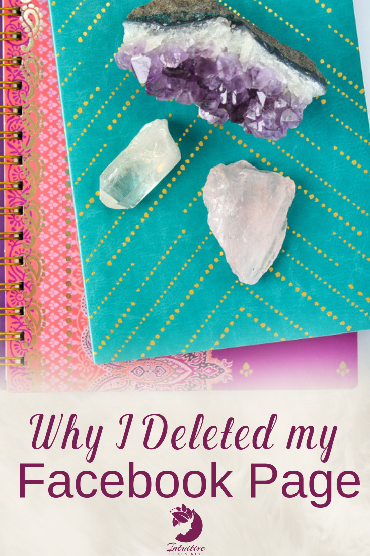 Why I deleted my Facebook Page - Social media marketing and business advice for intuitives, psychics, yoga gurus, Tarot readers, Astrologers, crystal healers and other entrepreneurs in the spiritual industry.