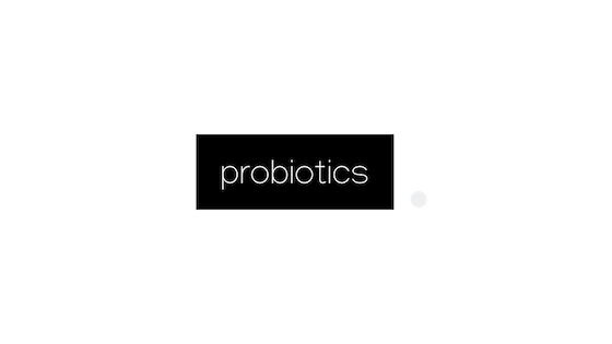 Probiotics for the microbiome - Lactobacillus, Bifidobacterium and Saccharomyces species and strains.