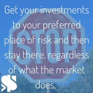 Get+your+investments+to+your+preferred+place+of+risk+and+then+stay+there,+regardless+of+what+the+market+does. (1).png