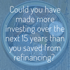 could+you+have+made+more+investing+over+the+next+15+years+than+you+saved+from+refinancing_.png