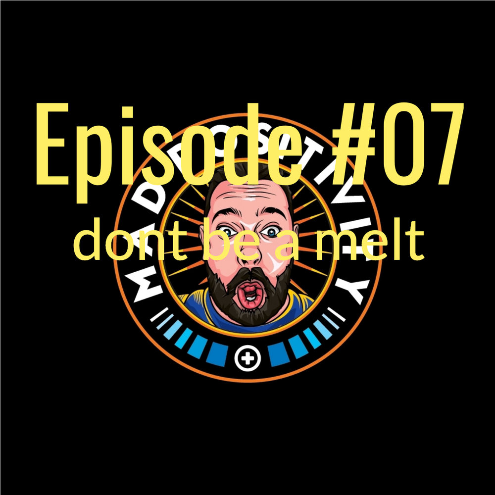 The Mad Positivity Pos'Cast Episode #07 - don't be a melt