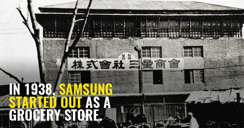 SAMSUNG STARTED OUT AS A GROCERY STORE