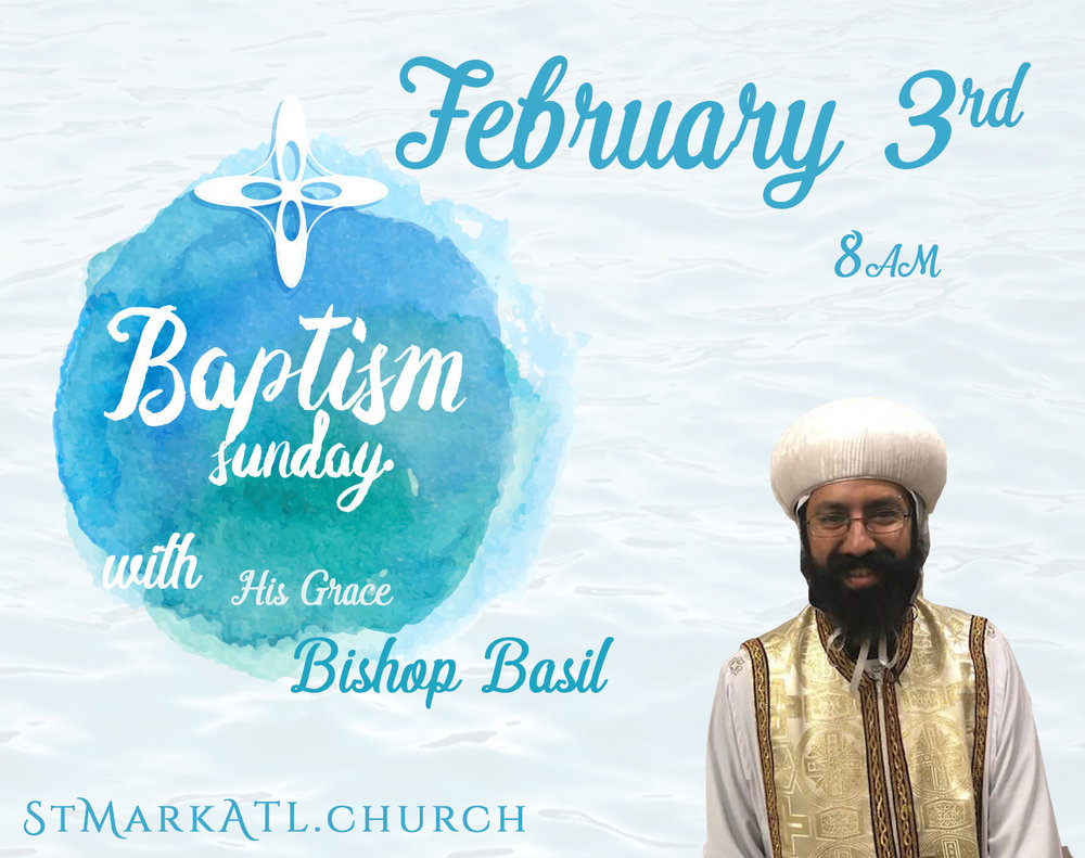 Baptism Sunday - Join us for a historic event as we celebrate the baptism of 4 new people into the church family! We are blessed to be celebrating with His Grace Bishop Basil on his first pastoral visit to Georgia as our beloved bishop.