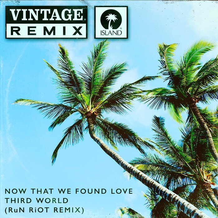 Third World (Run Riot Remix) – Now That We Found Love