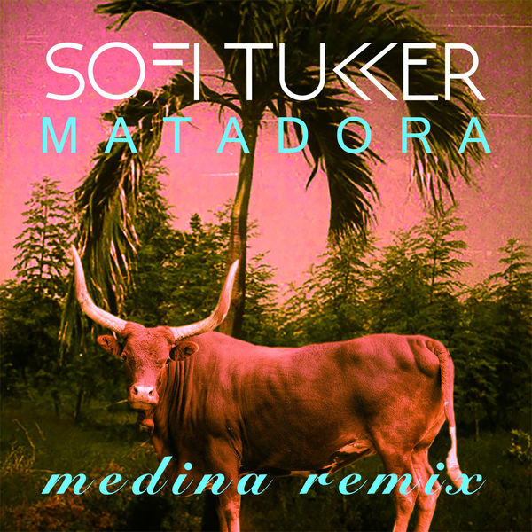 Sofi Tukker – Matadora (Original mix) & Medina Remix