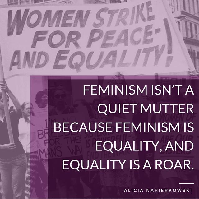 Feminism isn't a quiet mutter because feminism