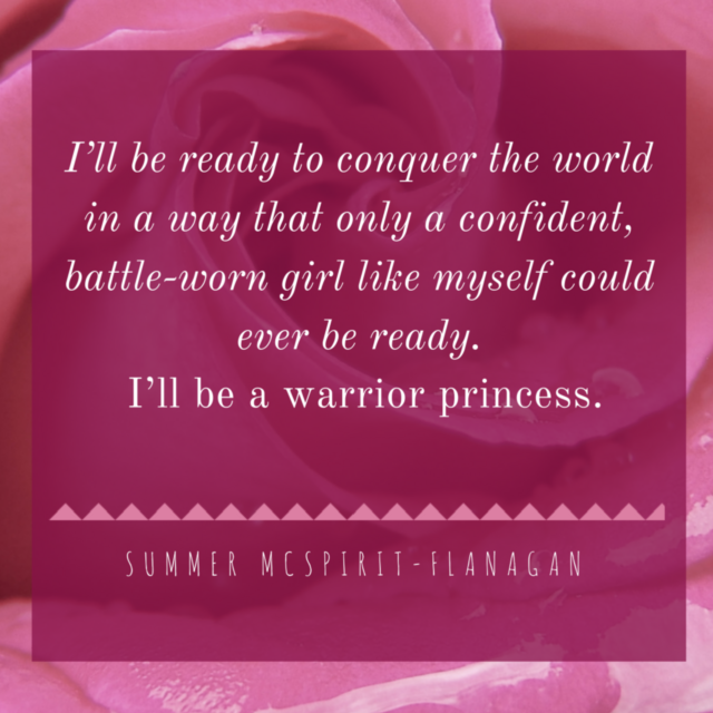 I'll be ready to conquer the world in a way that only a confident, battle-worn girl like myself could ever be ready. I'll be a warrior princess.-2