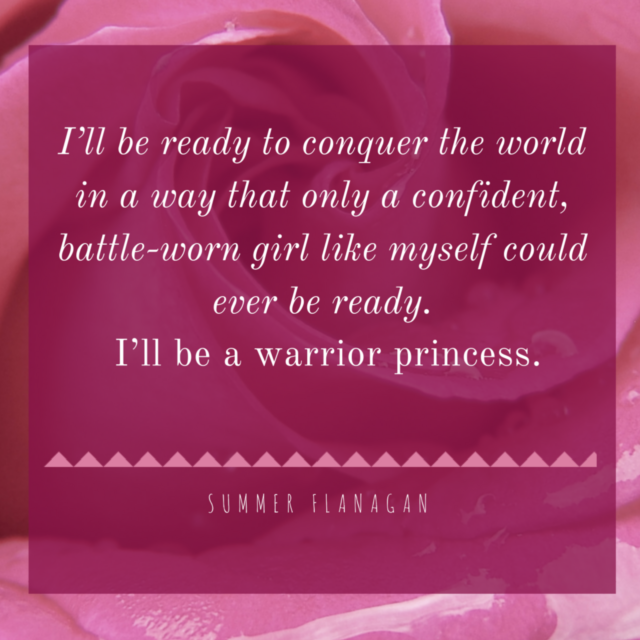 I'll-be-ready-to-conquer-the-world-in-a-way-that-only-a-confident-battle-worn-girl-like-myself-could-ever-be-ready.-I'll-be-a-warrior-princess..png
