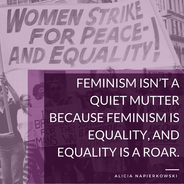 Feminism isn't a quiet mutter because feminism