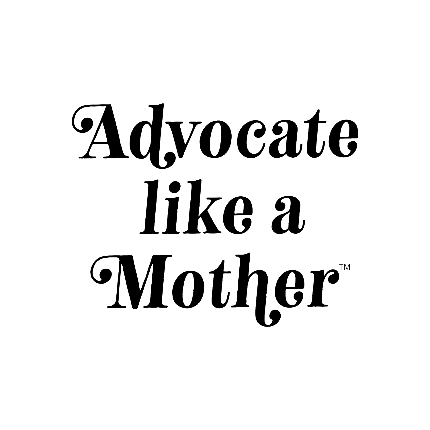 Advocate Like a Mother