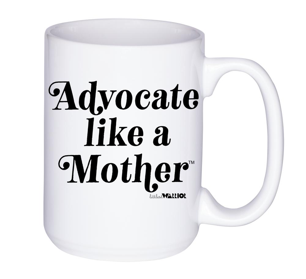 Advocate Like a Mother Mug