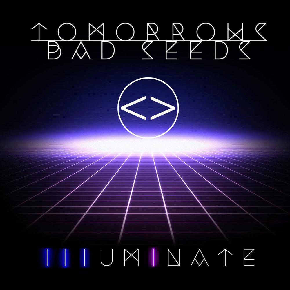 TomorrowsBadSeeds_Illuminate_FinalAlbum_Art.jpg